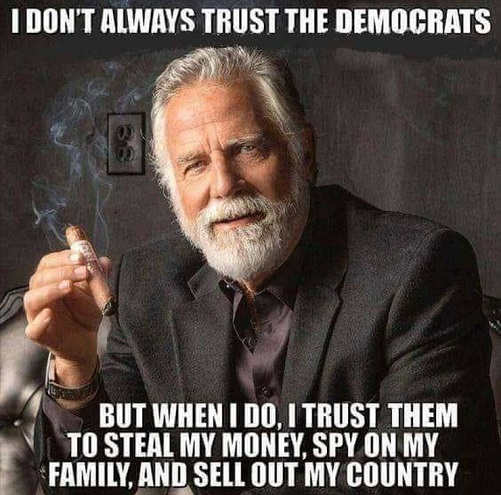 dont always trust democrats when i do steal my money spy on family sell out country