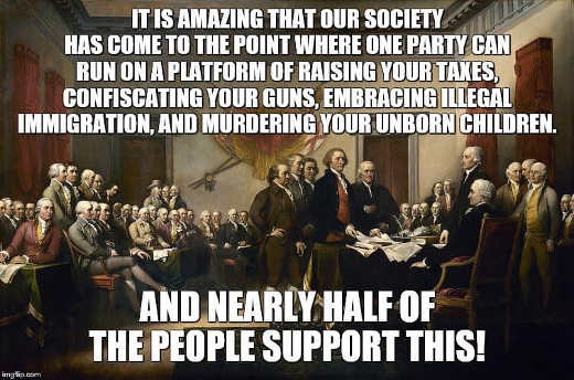 founding fathers amazing that come to point where one party runs on higher taxes gun confiscation illegal immigration murdering unborn