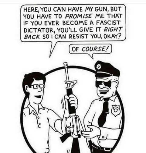here you can have my gun but if you ever become fascist dictator you promise to give it back