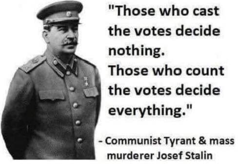 josef stalin those who cast votes decide nothing those who count votes everything