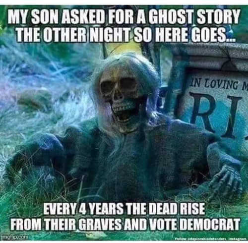 my son asked for ghost story every 4 years democrats rise from grave and vote