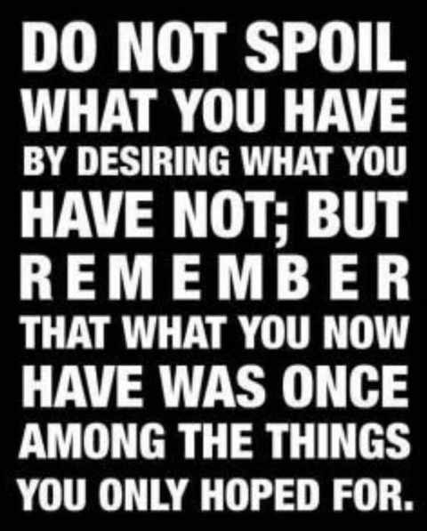 quote do not spoil what you have by desiring what you have not