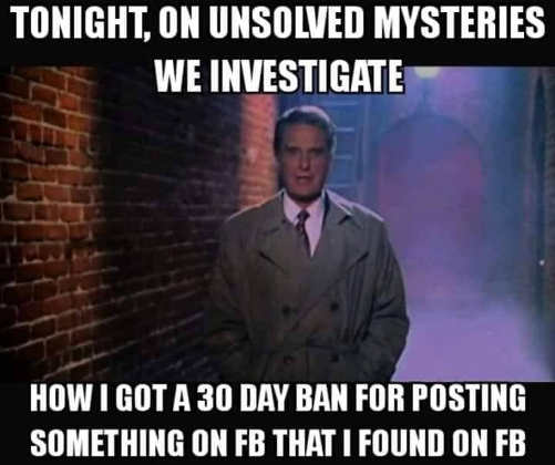 tonight unsolved mysteries how i got 30 day ban for posting something found on facebook