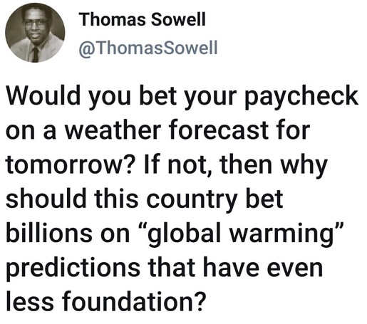 tweet thomas sowell would you bet paycheck on tomorrow forecast then why spend billions global warming
