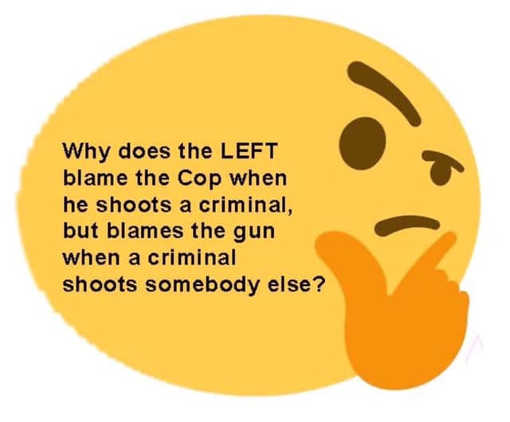 why does liberal blame cop when shoot criminal but blame gun when criminal shoots someone else