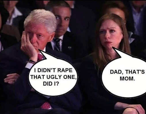 bill chelsea clinton i didnt rape the ugly one thats mom
