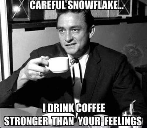 careful snowflake i drink coffee stronger than your feelings
