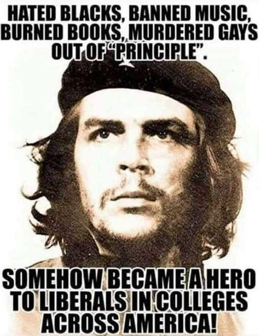 che guervera hated blacks banned music burned books murdered gays hero of liberals college students
