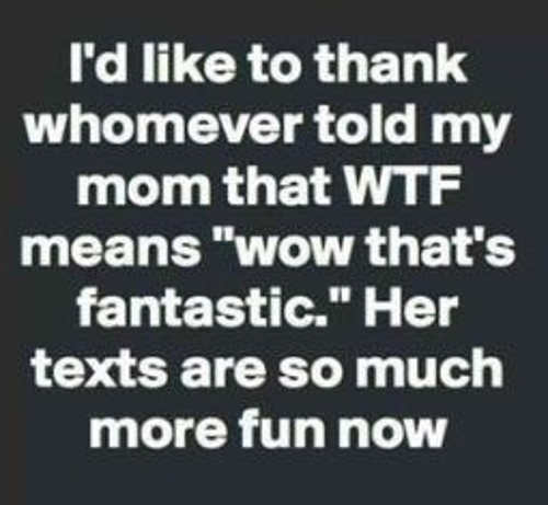 like to thank who told mom wtf means wow thats fantastic