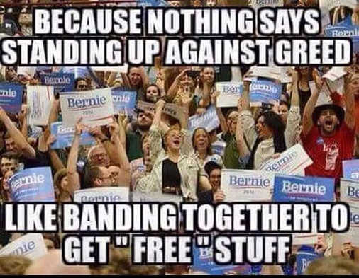 nothing says standing up to greed like banding together for free stuff bernie sanders supporters