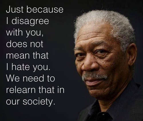 quote morgan freeman just because i disagree with you doesnt mean i hate you