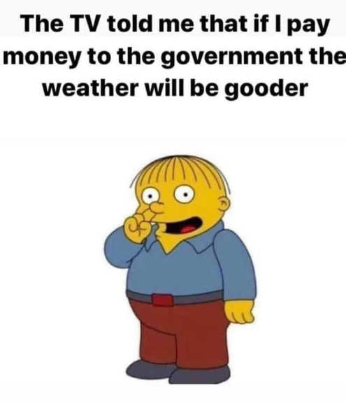 simpsons tv told me if i pay more money to government weather will be gooder climate change
