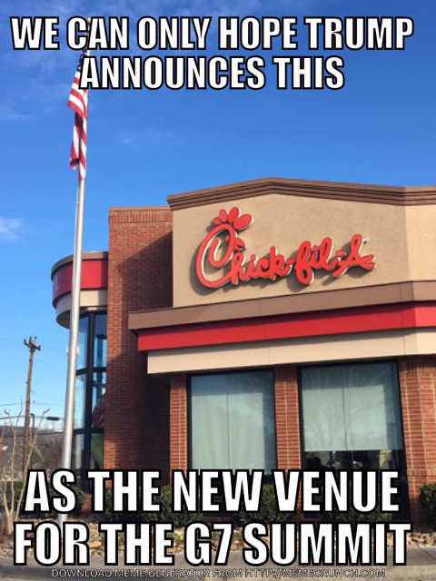 we can only hope trump announces chick-fil-a as new g7 summit venue