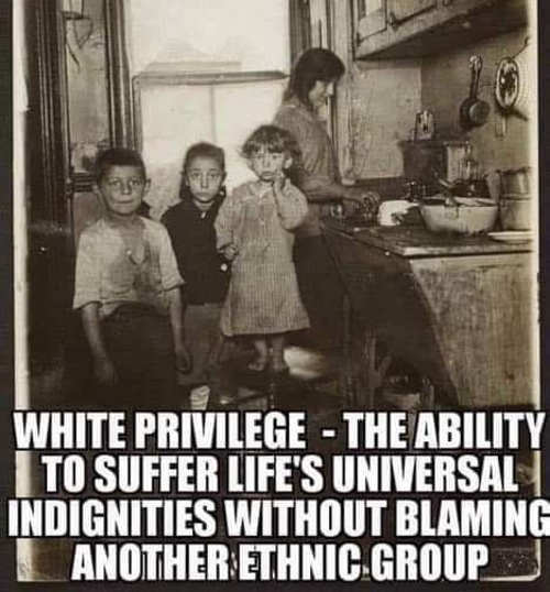 white privilege ability to suffer lifes universal indignities without blaming another ethnic group