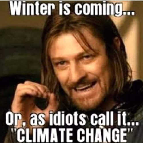 winter is coming or as you idiots call it climate change