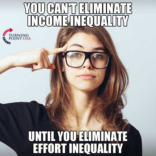 you cant eliminate income equality until you eliminate effort inequality