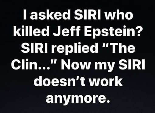 asked siri who killed jeffrey epstein now doesnt work anymore clintons