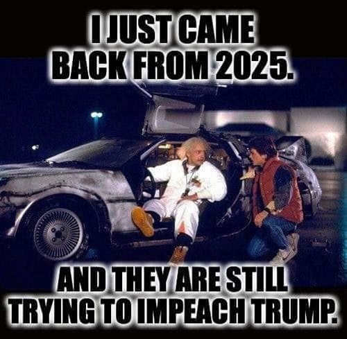 back to future just came back from year 2025 still trying to impeach trump