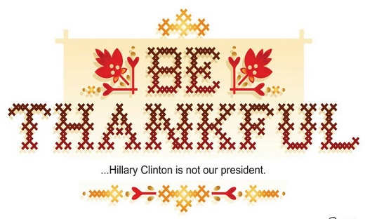 be thankful hillary clinton is not our president