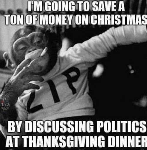 im going to save ton of money on christmas presents by discussing thanksgiving dinner politics