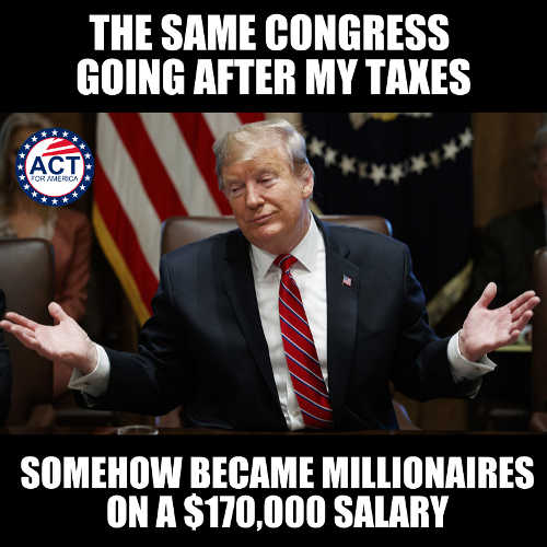 same congress going after trump taxes became millionaires on 170000 salary