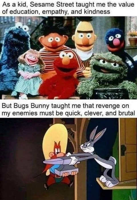 sesame street taught me sharing bugs bunny revenge must be quick and brutal