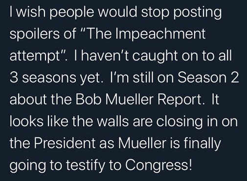 stop posting impeachment spoilers just started season 2 mueller report