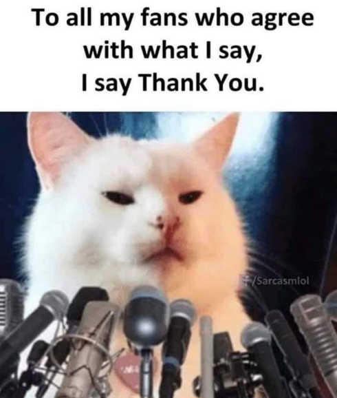white cat to all my friends that agree with what i say thank you