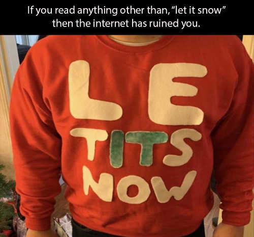 if you read le tits now instead of let it snow internet has ruined you