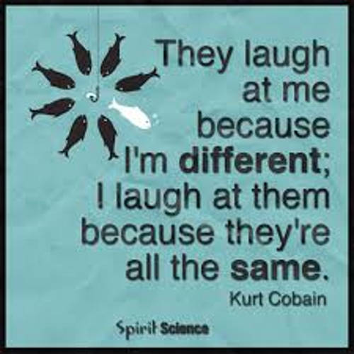 quote kurt cobain they laugh because im different i laugh because theyre all the same