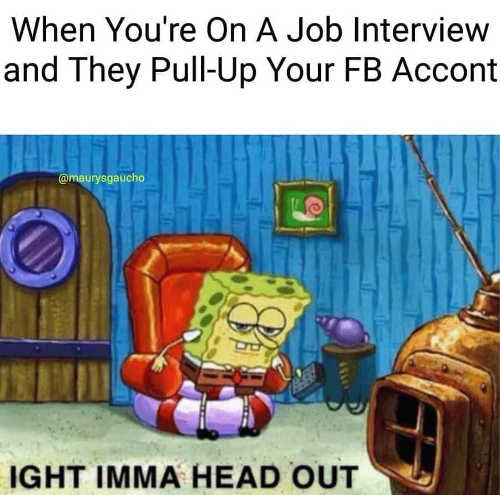at job interview they pull up facebook account imma head out sponge bob