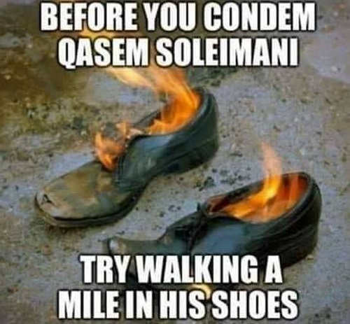 before you condemn qasem soleimani walk a mile in his shoes smoking