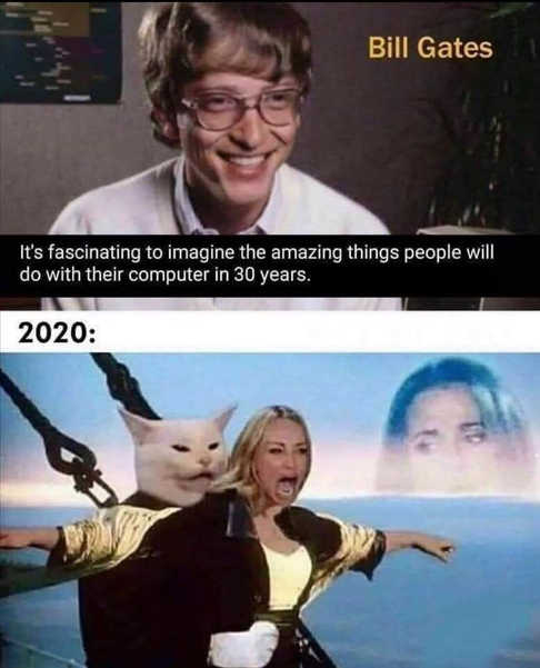 bill gate computers in 30 years angry lady smudge cat titanic