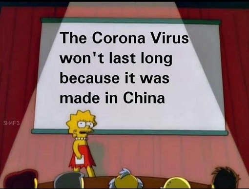 corona virus wont last long because its made in china