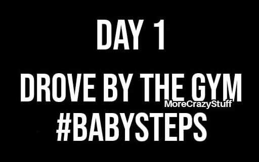 day 1 drove by gym babysteps