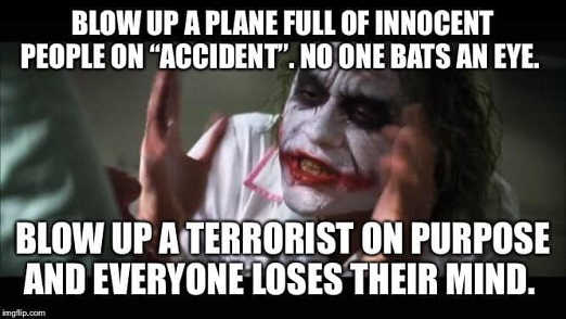iran blow up plane full of innocent people no one bats eye blow up terrorist everyone loses mind