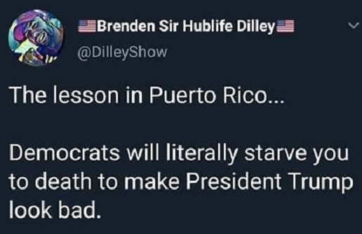 tweet lesson of puerto rico is democrats will starve you to death to make trump look bad