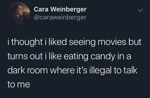 tweet thought liked seeing movies turns out eating candy dark room illegal to talk to me