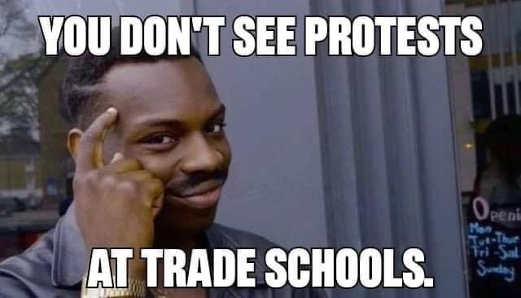 you dont see protests at trade schools