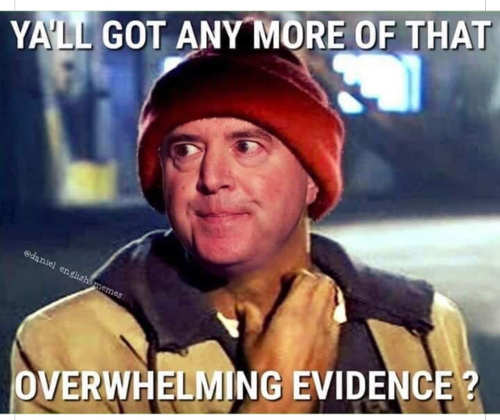 adam schiff got any more of that overwhelming evidence