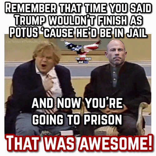 michael avenatti remember trump wouldnt finish potus in jail but you going to prison that was awesome