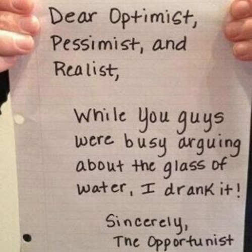 note dear optimist pessimist realist i drank glass opportunist