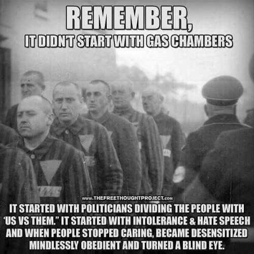 remember didnt start with gas chamber started people divided us vs them
