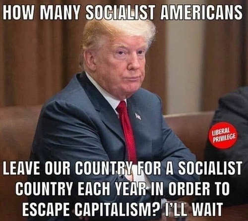 trump asking how many socialists leave america for socialist country