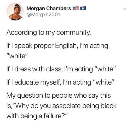 tweet morgan chambers according to my community if speak proper english dress educate acting white