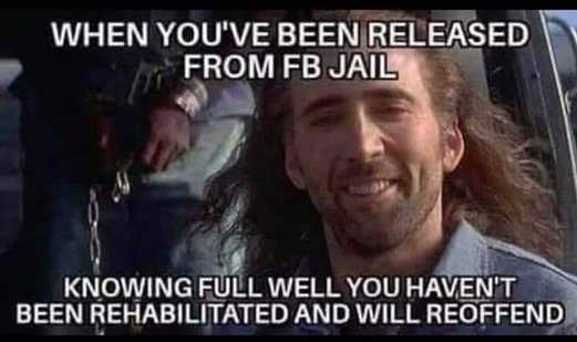 when youve been release from facebook jail and know you will reoffend