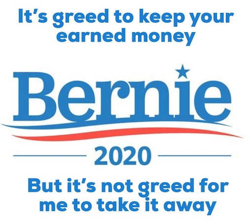 bernie its greedy to keep your own earned money but not greed to take it away sanders 2020