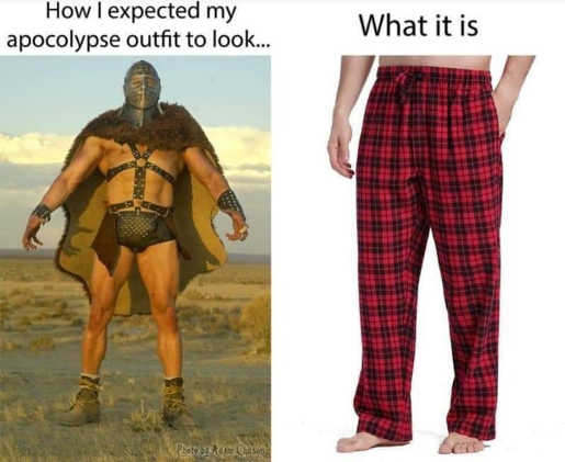 how i expected my apocolype outfit to look compared to sweat pants
