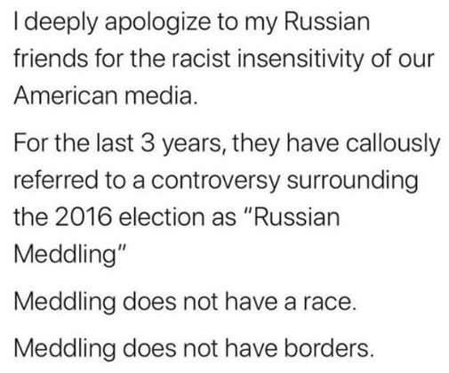 i deeply apologize to my russian friends racist insensitivity meddling election doesnt have borders