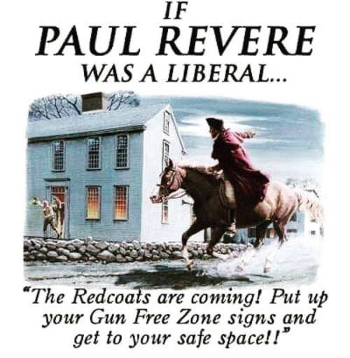 if paul revere liberal redcoats are coming put up gun free zone signs